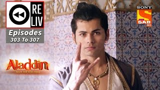 Weekly ReLIV - Aladdin - 14th October To 18th October 2019 - Episodes 303 To 307