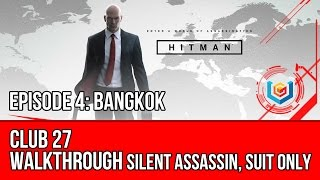 Hitman - Club 27 Walkthrough | Episode 4: Bangkok (Silent Assassin, Suit Only)