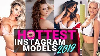 TOP Instagram models of all time 2019 | TOP 10 HOTTEST INSTAGRAM MODELS OF ALL TIME 2019