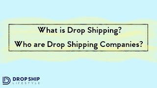 Drop Shipping - What is it and who are Drop Shipping Companies / Wholesalers?