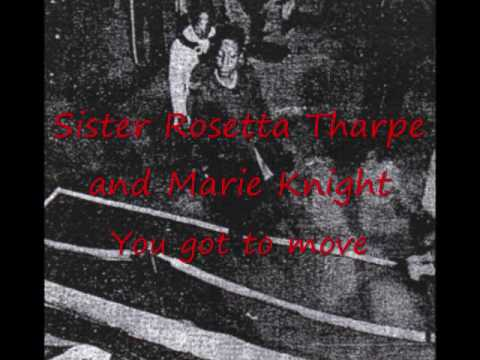 Sister Rosetta Tharpe and Marie Knight You got to move
