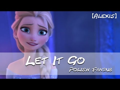 Frozen Mam T Moc Let It Go Polish Fandub Alexis