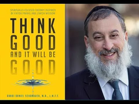 Think Good And It Will Be Good by Rabbi Daniel Schonbuch, LMFT