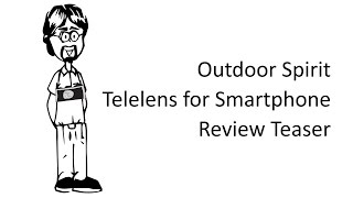 Outdoor Spirit Telelens for Smartphone Review Teaser