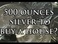 500 Oz Silver To Buy A House - Mike Maloney - Silver Vs Real Estate
