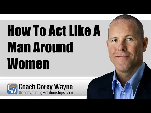 How To Act Like A Man Around Women
