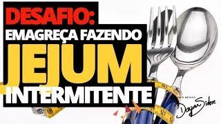 DESAFIO VOCÊ A EMAGRECER FAZENDO JEJUM INTERMITENTE | Dr Dayan Siebra