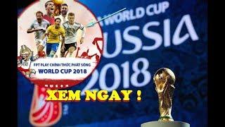 Xem trực tiếp World Cup 2018 TẠI ĐÂY trên Internet bằng ĐIỆN THOẠI