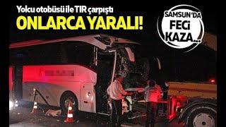 Samsun'da feci kaza! Yolcu otobüsü ile TIR çarpıştı
