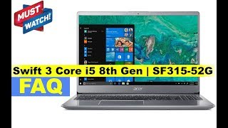 Acer Swift 3 Core i5 8th Gen   SF315-52G Laptop - Important FAQ (Not a Review)
