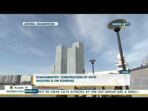 N.Nazarbayev: construction of EXPO facilities is on schedule - Kazakh TV