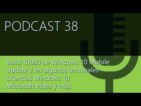 Podcast 38: Build 10080 de Windows 10 Mobile, Update 2 , licencias Windows 10, Irides y más