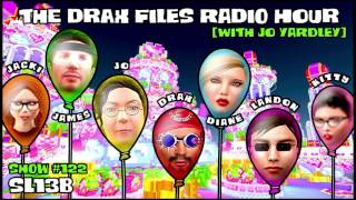 The Drax Files Radio Hour with Jo Yardley Show #122: SL13B [and then we on vacation!]