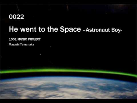 022 He went to the Space - Astronaut Boy - Original Composition