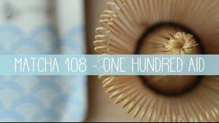 Matcha 108 - 抹茶 - ONE HUNDRED AID