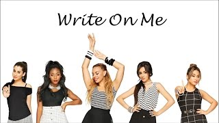 Fifth Harmony ~ Write On Me ~ Lyrics