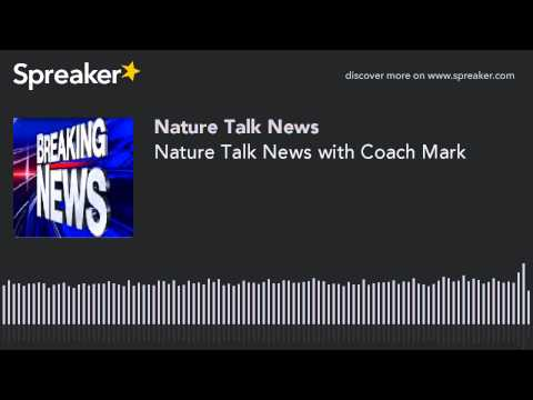 Nature Talk News with Coach Mark