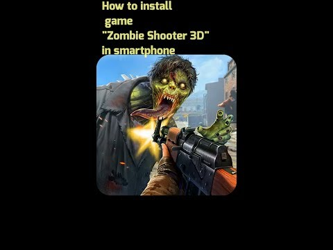 "How to install trending game ""Zombie Shooter 3D"" in Android smartphone"