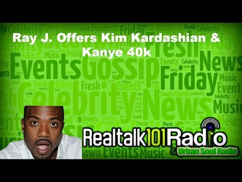 Ray J Offers Kim Kardashian And Kanye West 40k For Their Wedding video