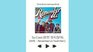 So Cool (완전 멋지잖아) - DAY6 [3D AUDIO]