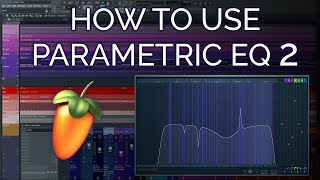 The Best Way To Use Fruity Parametric EQ 2 - FL Studio 12 Basics