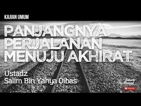 Kajian Islam : Panjangnya Perjalanan Menuju Akhirat - Ustadz Salim Bin Yahya Qibas