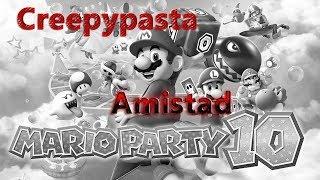 """Creepypasta Mario Party 10:""""Amistad"""""""