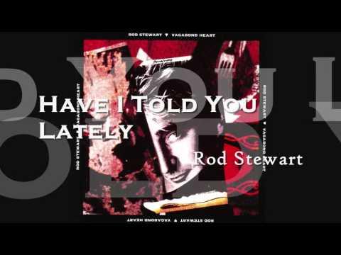 Rod Stewart - Have I Told You Lately 