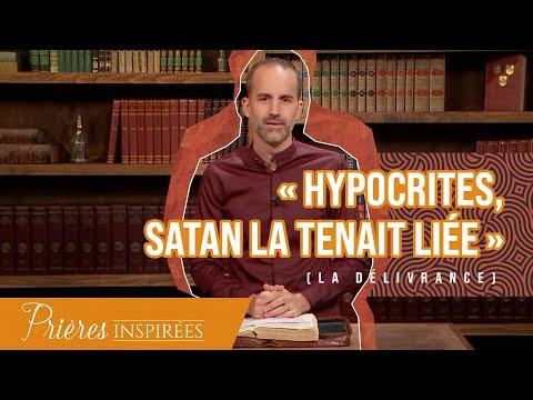 Le faux évangile : « Hypocrites, Satan la tenait liée » - Prières inspirées - Jérémy Sourdril
