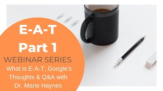 E-A-T Webinar: What you need to know about Expertise, Authoritativeness and Trust. Part 1.