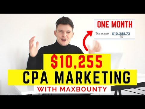 How I Made $10,255 In My FIRST MONTH CPA Marketing | Affiliate Marketing MaxBounty 2018