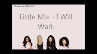 download lagu Little Mix - I Will Wait. gratis