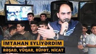 İMTAHAN EYLİYƏRDİM 2016 (Rəşad, Vüqar, Rüfət, Nicat) Meyxana