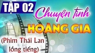 Chuyện tình Hoàng gia Tập 2, phim Thái lan lồng tiếng Việt cực hay