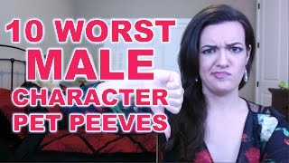 10 Worst Male Character Pet Peeves