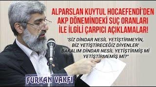 YENİ | AKP Dönemindeki Suç Oranları ile Alakalı Açıklama | Alparslan KUYTUL Hocaefendi