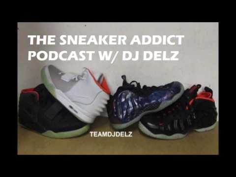 Sneaker Addict Podcast With Dj Delz- Talks Todays Release's,Jordan,Nike ,NBA Post Season & More