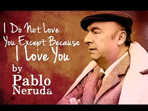 I Do Not Love You Except Because I Love You By Pablo Neruda - Poetry Reading video