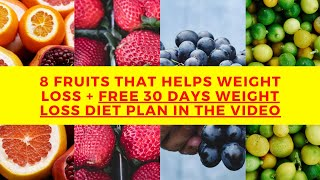 8 fruits that Helps weight loss + Free 30 days weight loss diet plan in the video Description