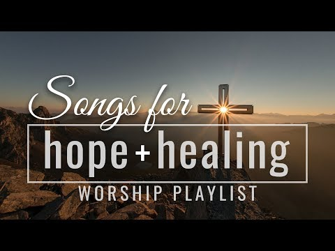 Songs for Hope and Healing Worship Songs Playlist thumbnail