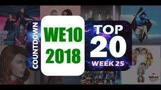 WE10 2018 | COUNTDOWN TOP 20 WEEK 25 [CHART HD]