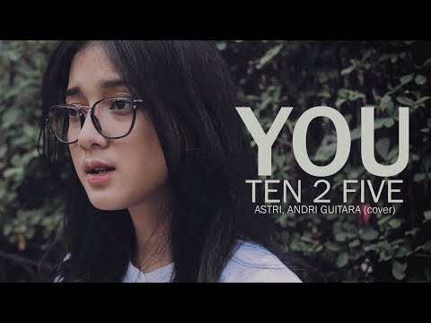 download lagu You  - Ten 2 Five Astri, Andri Guitara C gratis