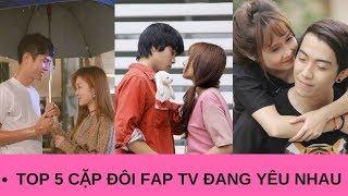 TOP 5 CẶP ĐÔI FAP TV ĐANG YÊU NHAU | FAN AN VY
