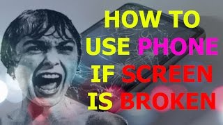 HOW TO USE THE PHONE IF SCREEN IS BROKEN | USE PHONE IF TOUCH IS NOT WORKING