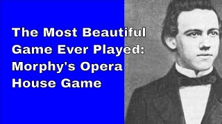 The most beautiful game ever played: Morphy's Opera House Game