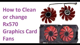 How to Clean or change Rx570 Graphics Card Fans and Reduce Temperature