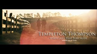 Watch Templeton Thompson When I Get That Pony Rode video