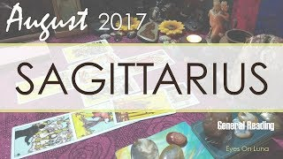 "SAGITTARIUS August 2017 ""Open Your Mind, Don't Miss The Opportunities"""