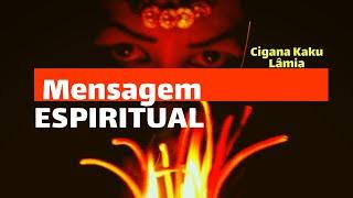 MENSAGEM ESPIRITUAL CIGANA DO KAKU LÂMIA(ACULTOMANCIA)