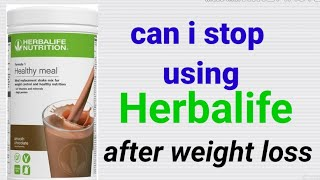 can i stop using Herbalife after weight loss || Herbalife weightloss|| herbalife products||